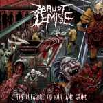 ABRUPT DEMISE - The Pleasure to Kill and Grind CD
